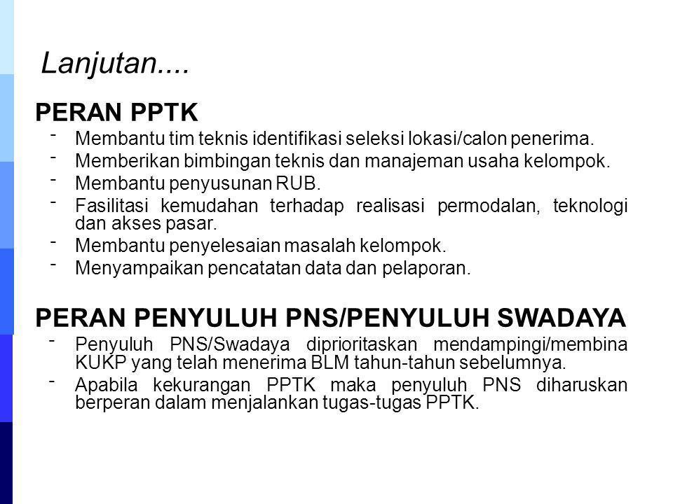 PERAN PPTK ⁻ Membantu tim teknis identifikasi seleksi lokasi/calon penerima. ⁻ Memberikan bimbingan teknis dan manajeman usaha kelompok. ⁻ Membantu pe