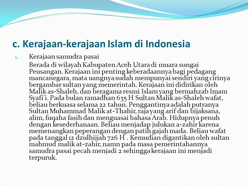 c. Kerajaan-kerajaan Islam di Indonesia 1. Kerajaan samudra pasai Berada di wilayah Kabupaten Aceh Utara di muara sungai Peusangan. Kerajaan ini penti