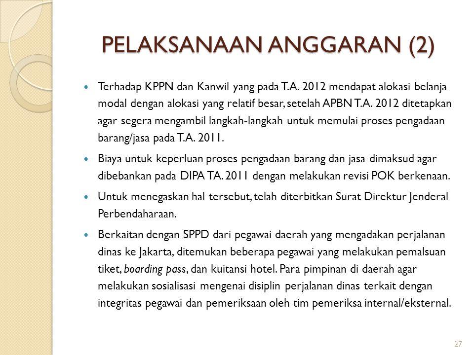 PELAKSANAAN ANGGARAN (2) Terhadap KPPN dan Kanwil yang pada T.A. 2012 mendapat alokasi belanja modal dengan alokasi yang relatif besar, setelah APBN T