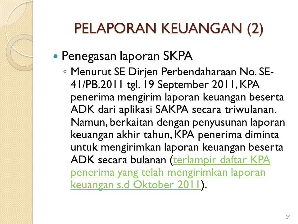 PELAPORAN KEUANGAN (2) Penegasan laporan SKPA ◦ Menurut SE Dirjen Perbendaharaan No. SE- 41/PB.2011 tgl. 19 September 2011, KPA penerima mengirim lapo