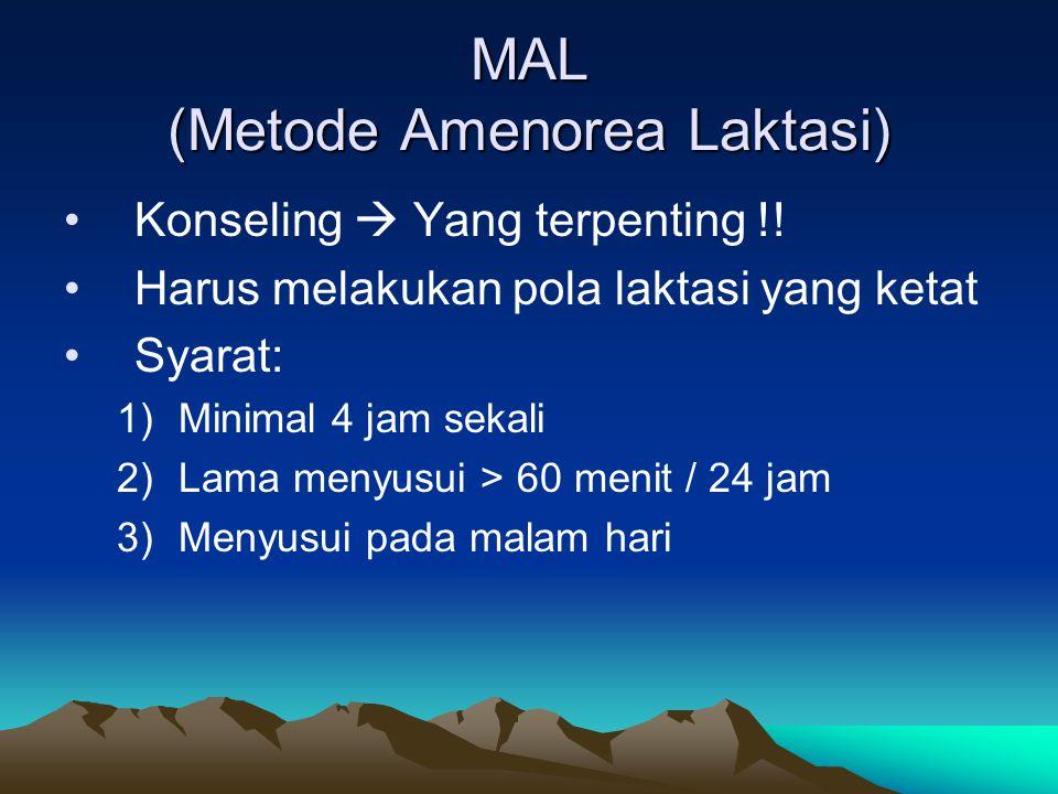 MAL (Metode Amenorea Laktasi) Konseling  Yang terpenting !! Harus melakukan pola laktasi yang ketat Syarat: 1)Minimal 4 jam sekali 2)Lama menyusui >