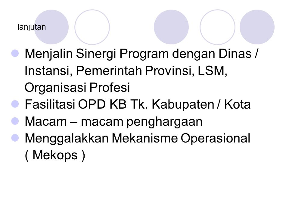 lanjutan Menjalin Sinergi Program dengan Dinas / Instansi, Pemerintah Provinsi, LSM, Organisasi Profesi Fasilitasi OPD KB Tk.