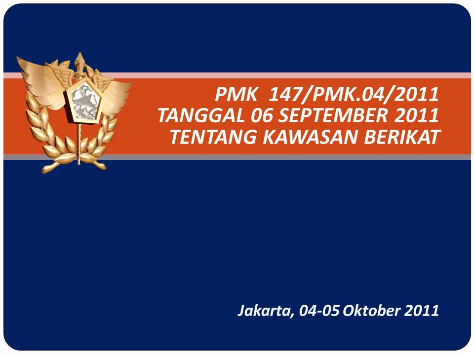 PMK 147/PMK.04/2011 TANGGAL 06 SEPTEMBER 2011 TENTANG KAWASAN BERIKAT Jakarta, 04-05 Oktober 2011