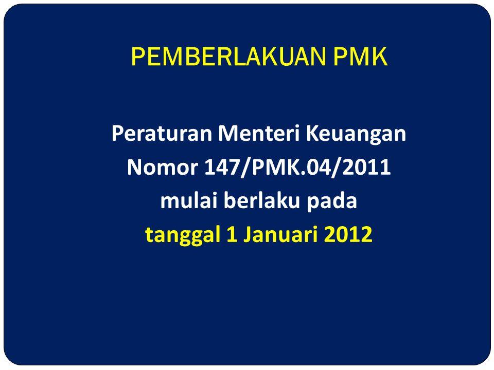 Peraturan Menteri Keuangan Nomor 147/PMK.04/2011 mulai berlaku pada tanggal 1 Januari 2012 PEMBERLAKUAN PMK