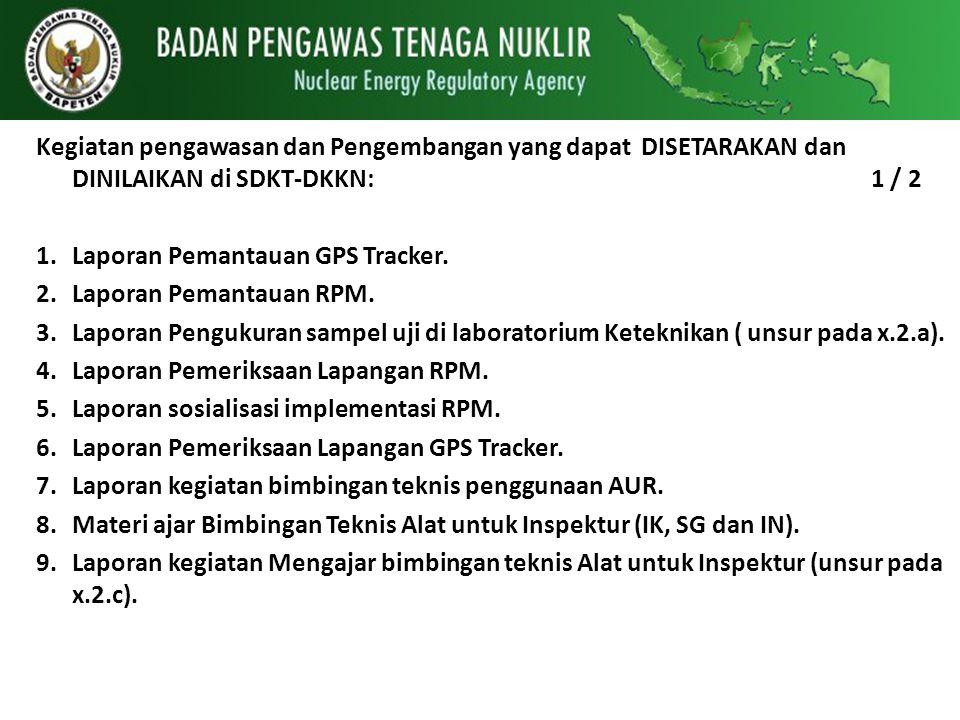 Kegiatan pengawasan dan Pengembangan yang dapat DISETARAKAN dan DINILAIKAN di SDKT-DKKN: 1 / 2 1.Laporan Pemantauan GPS Tracker. 2.Laporan Pemantauan