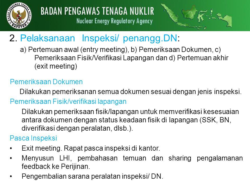2. Pelaksanaan Inspeksi/ penangg.DN: a) Pertemuan awal (entry meeting), b) Pemeriksaan Dokumen, c) Pemeriksaan Fisik/Verifikasi Lapangan dan d) Pertem