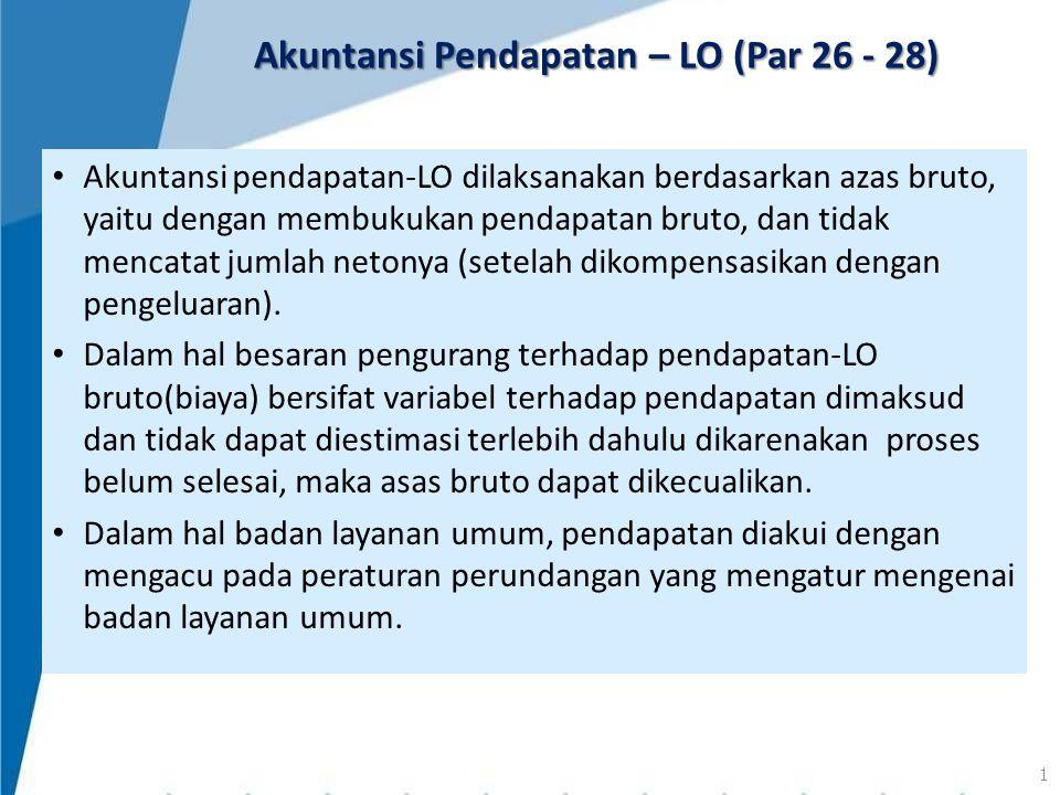 Akuntansi pendapatan-LO dilaksanakan berdasarkan azas bruto, yaitu dengan membukukan pendapatan bruto, dan tidak mencatat jumlah netonya (setelah diko
