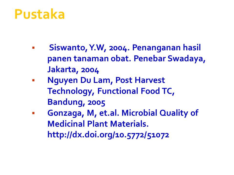 Pustaka  Siswanto, Y.W, 2004. Penanganan hasil panen tanaman obat. Penebar Swadaya, Jakarta, 2004  Nguyen Du Lam, Post Harvest Technology, Functiona