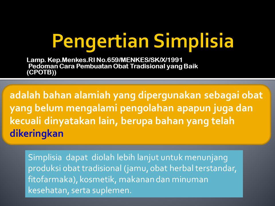 Lamp. Kep.Menkes.RI No.659/MENKES/SK/X/1991 Pedoman Cara Pembuatan Obat Tradisional yang Baik (CPOTB)) adalah bahan alamiah yang dipergunakan sebagai