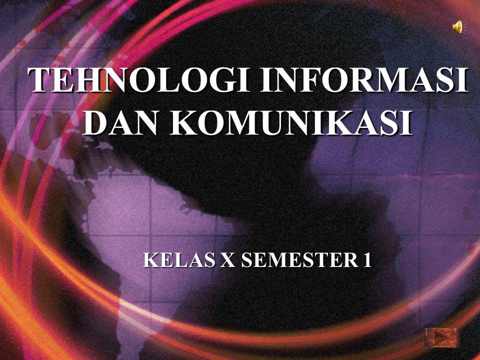 TEHNOLOGI INFORMASI DAN KOMUNIKASI KELAS X SEMESTER 1 TEHNOLOGI INFORMASI DAN KOMUNIKASI