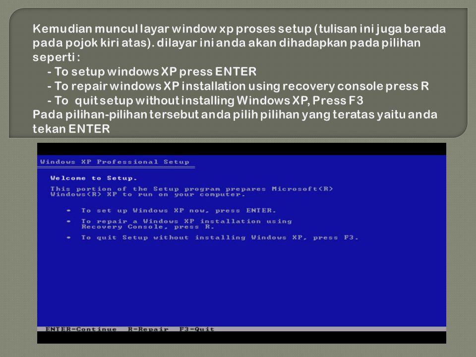 Masukan CD installer Windows Xp kedalam CD room anda Restart Komputer Lalu pilih booting awal ke cd Room dengan menekan F1 atau ESC Atau DEL atau Tomb