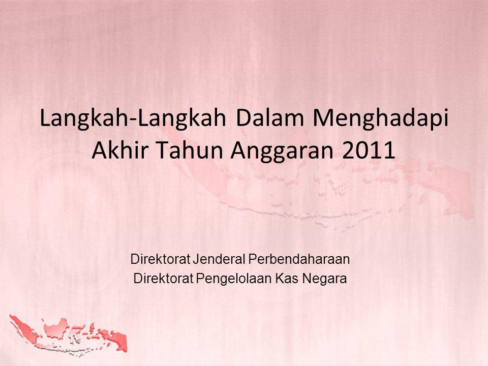 Langkah-Langkah Dalam Menghadapi Akhir Tahun Anggaran 2011 Direktorat Jenderal Perbendaharaan Direktorat Pengelolaan Kas Negara