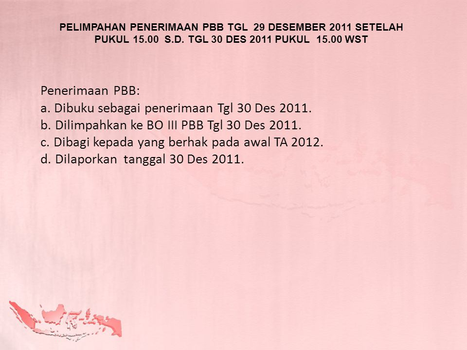 PELIMPAHAN PENERIMAAN PBB TGL 29 DESEMBER 2011 SETELAH PUKUL 15.00 S.D. TGL 30 DES 2011 PUKUL 15.00 WST Penerimaan PBB: a. Dibuku sebagai penerimaan T