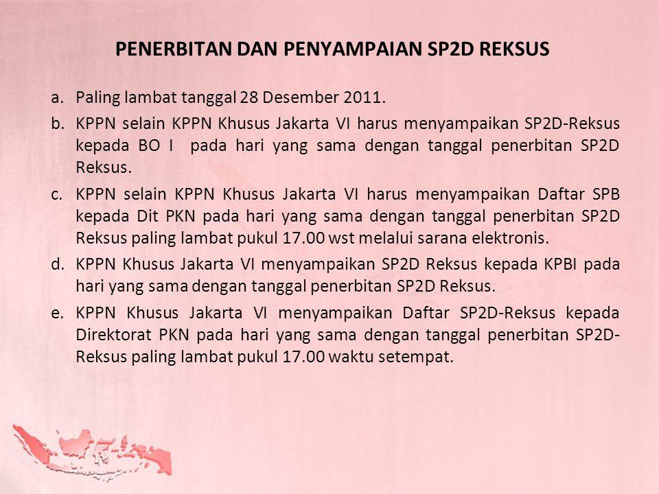 PENERBITAN DAN PENYAMPAIAN SP2D REKSUS a.Paling lambat tanggal 28 Desember 2011. b.KPPN selain KPPN Khusus Jakarta VI harus menyampaikan SP2D-Reksus k