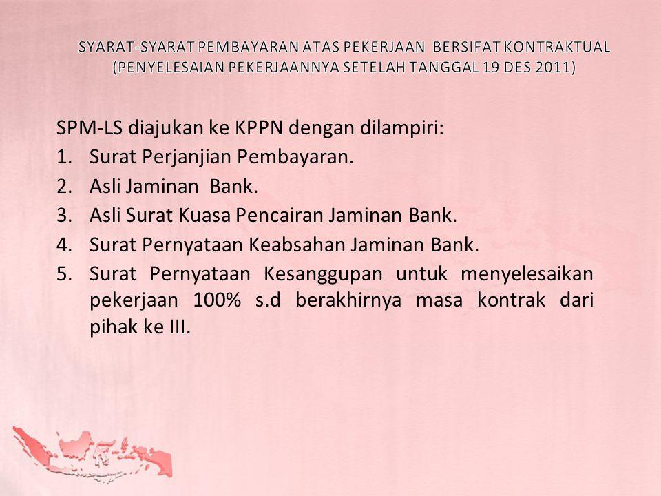 SPM-LS diajukan ke KPPN dengan dilampiri: 1.Surat Perjanjian Pembayaran. 2.Asli Jaminan Bank. 3.Asli Surat Kuasa Pencairan Jaminan Bank. 4.Surat Perny