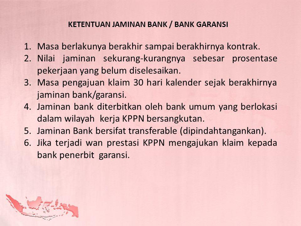 KETENTUAN JAMINAN BANK / BANK GARANSI 1.Masa berlakunya berakhir sampai berakhirnya kontrak. 2.Nilai jaminan sekurang-kurangnya sebesar prosentase pek