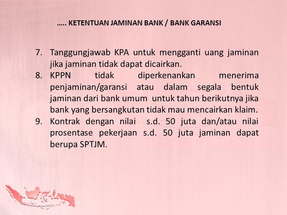 7.Tanggungjawab KPA untuk mengganti uang jaminan jika jaminan tidak dapat dicairkan. 8.KPPN tidak diperkenankan menerima penjaminan/garansi atau dalam