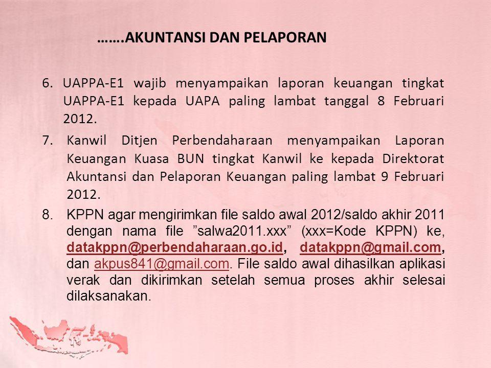 …….AKUNTANSI DAN PELAPORAN 6. UAPPA-E1 wajib menyampaikan laporan keuangan tingkat UAPPA-E1 kepada UAPA paling lambat tanggal 8 Februari 2012. 7.Kanwi