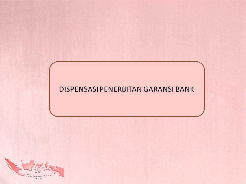 DISPENSASI PENERBITAN GARANSI BANK