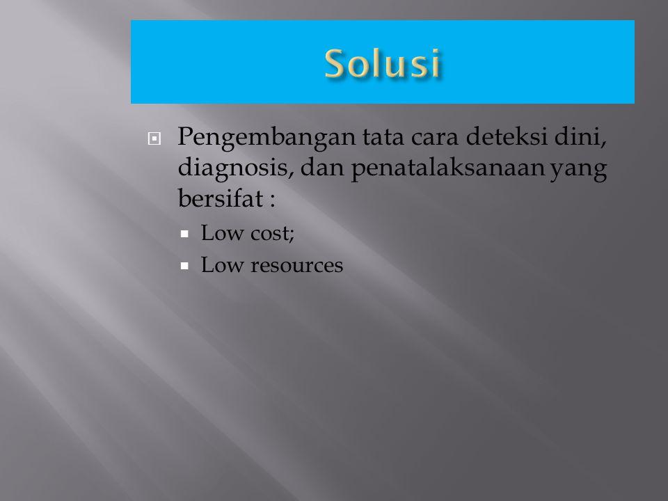  Pengembangan tata cara deteksi dini, diagnosis, dan penatalaksanaan yang bersifat :  Low cost;  Low resources