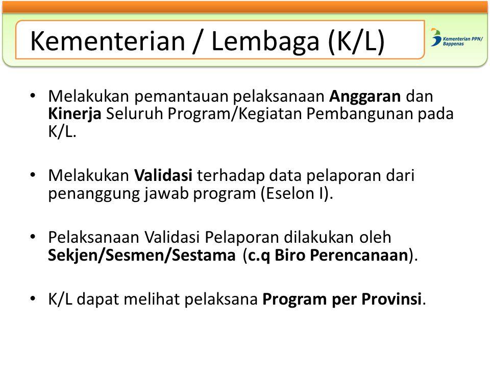 Kementerian / Lembaga (K/L) Melakukan pemantauan pelaksanaan Anggaran dan Kinerja Seluruh Program/Kegiatan Pembangunan pada K/L. Melakukan Validasi te