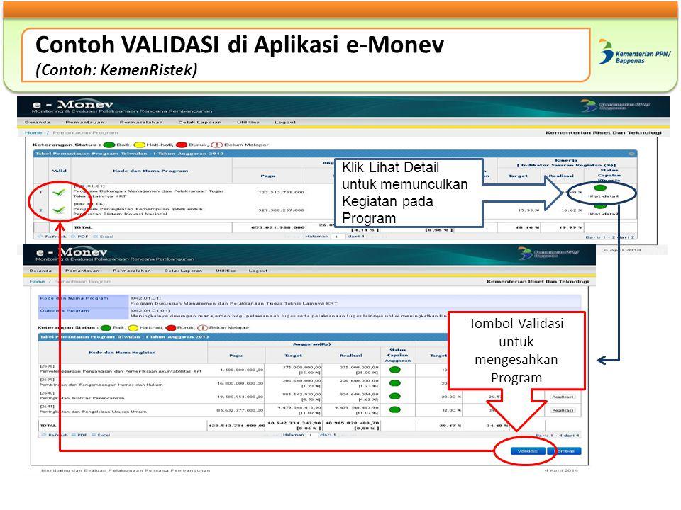 Contoh VALIDASI di Aplikasi e-Monev (Contoh: KemenRistek) Klik Lihat Detail untuk memunculkan Kegiatan pada Program Tombol Validasi untuk mengesahkan