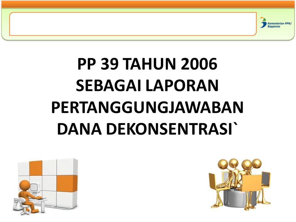 PP 39 TAHUN 2006 SEBAGAI LAPORAN PERTANGGUNGJAWABAN DANA DEKONSENTRASI`