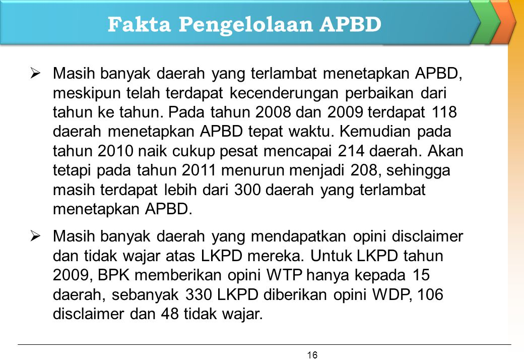 Fakta Pengelolaan APBD  Masih banyak daerah yang terlambat menetapkan APBD, meskipun telah terdapat kecenderungan perbaikan dari tahun ke tahun. Pada