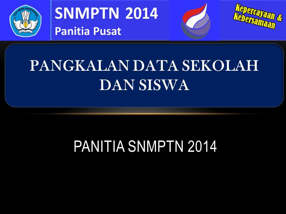 PANITIA SNMPTN 2014 PANGKALAN DATA SEKOLAH DAN SISWA
