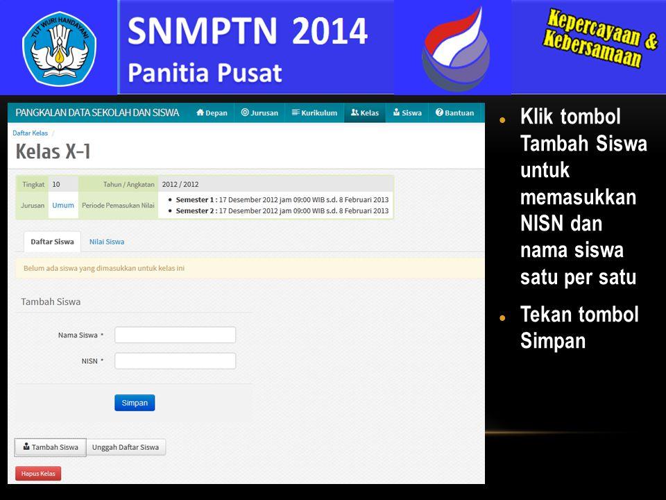 Klik tombol Tambah Siswa untuk memasukkan NISN dan nama siswa satu per satu Tekan tombol Simpan