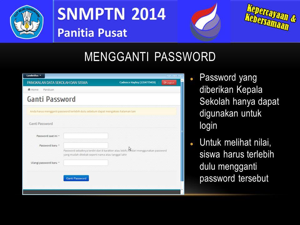 MENGGANTI PASSWORD Password yang diberikan Kepala Sekolah hanya dapat digunakan untuk login Untuk melihat nilai, siswa harus terlebih dulu mengganti p