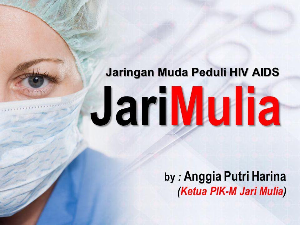 by : Anggia Putri Harina (Ketua PIK-M Jari Mulia) JariMulia Jaringan Muda Peduli HIV AIDS