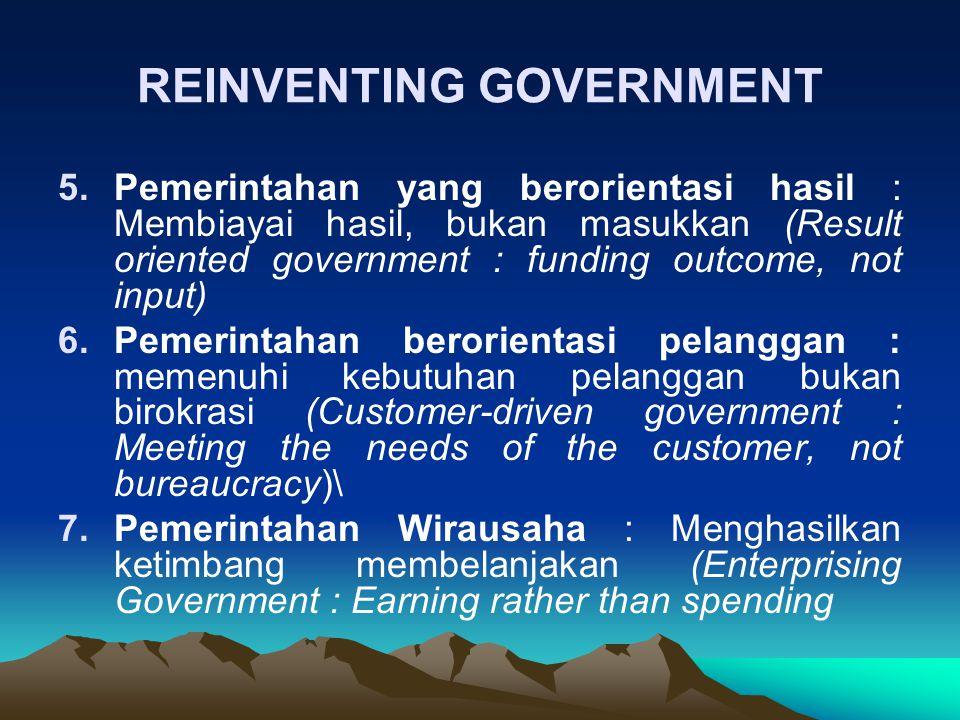 5.Pemerintahan yang berorientasi hasil : Membiayai hasil, bukan masukkan (Result oriented government : funding outcome, not input) 6.Pemerintahan bero