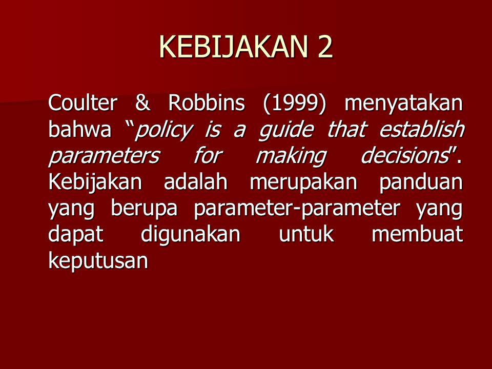 """KEBIJAKAN 2 Coulter & Robbins (1999) menyatakan bahwa """"policy is a guide that establish parameters for making decisions"""". Kebijakan adalah merupakan p"""