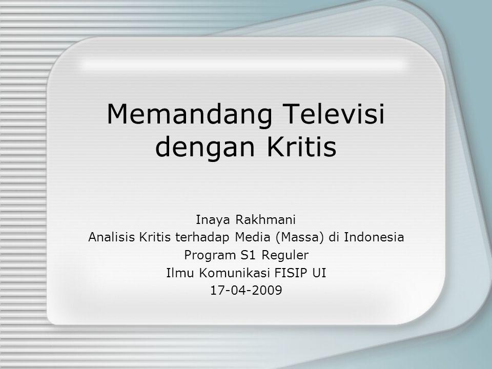 Memandang Televisi dengan Kritis Inaya Rakhmani Analisis Kritis terhadap Media (Massa) di Indonesia Program S1 Reguler Ilmu Komunikasi FISIP UI 17-04-