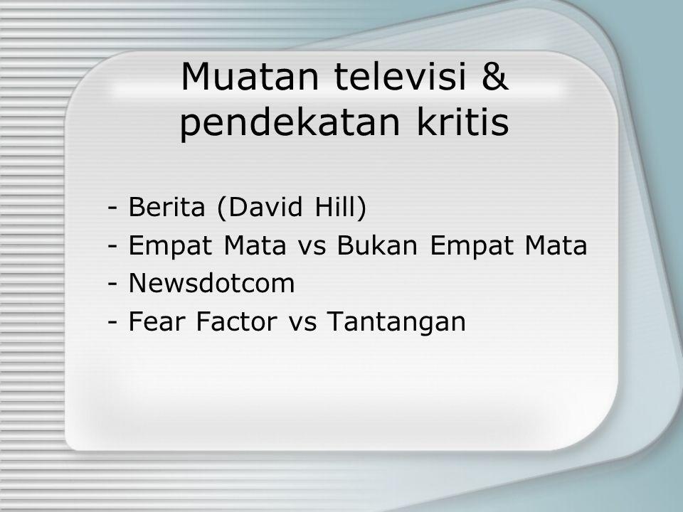 Muatan televisi & pendekatan kritis - Berita (David Hill) - Empat Mata vs Bukan Empat Mata - Newsdotcom - Fear Factor vs Tantangan