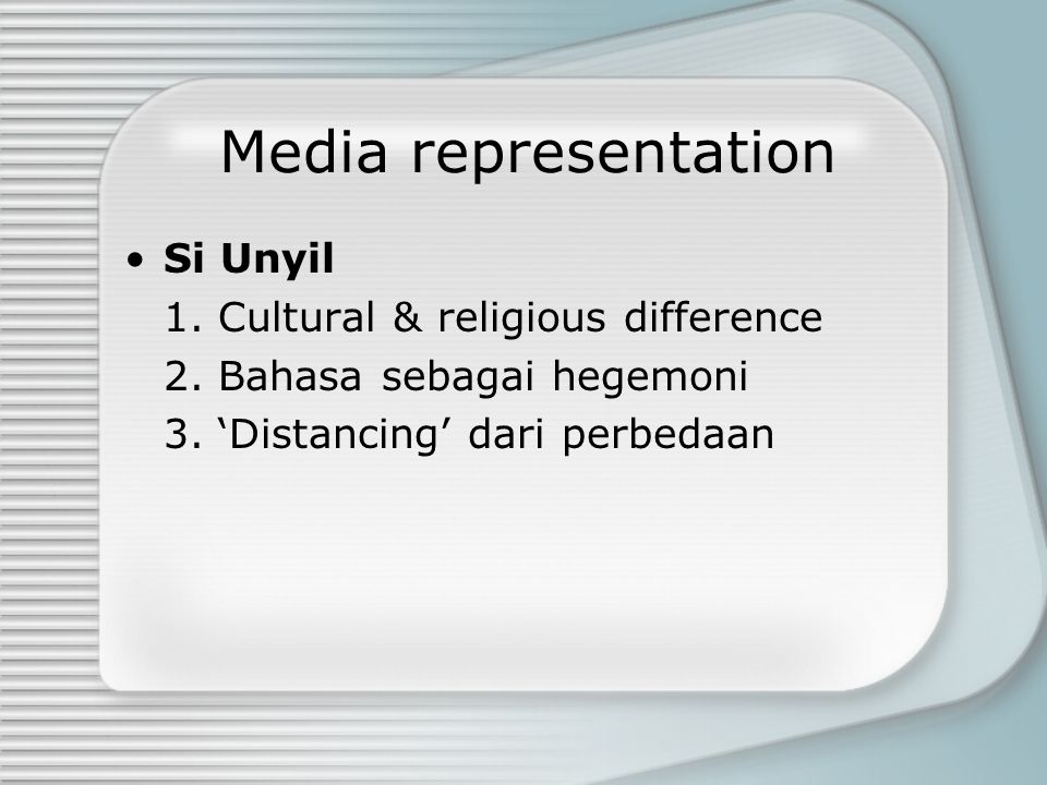 Media representation Si Unyil 1.Cultural & religious difference 2.