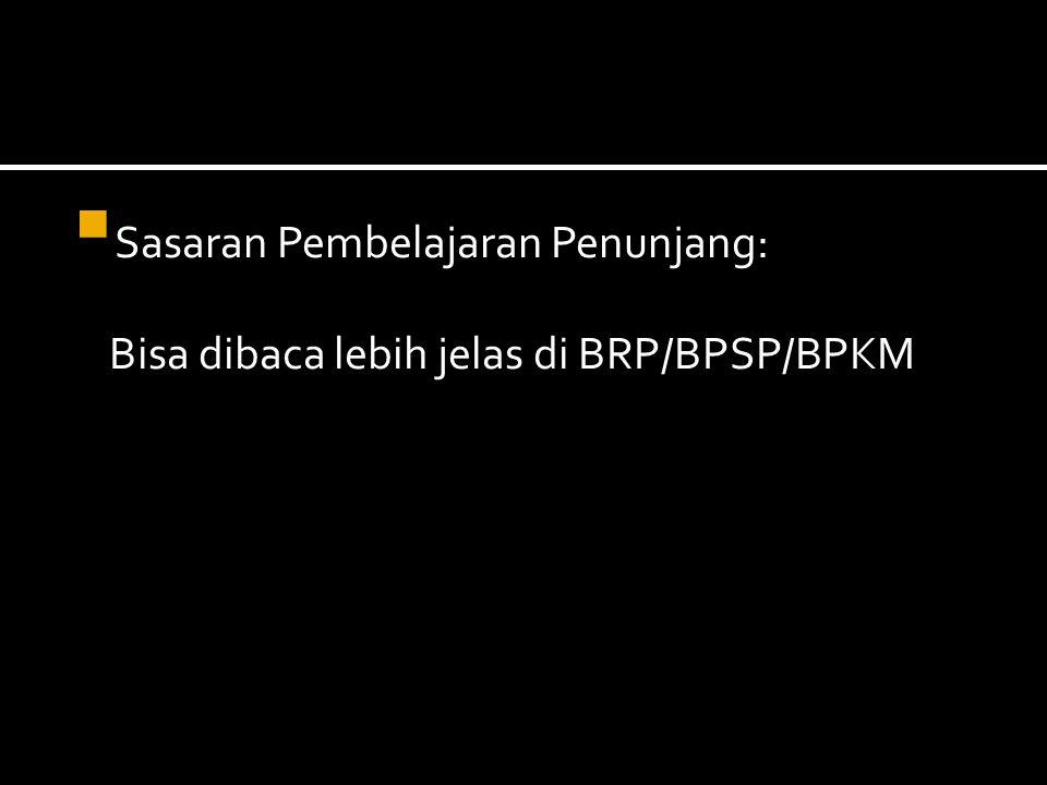  Sasaran Pembelajaran Penunjang: Bisa dibaca lebih jelas di BRP/BPSP/BPKM