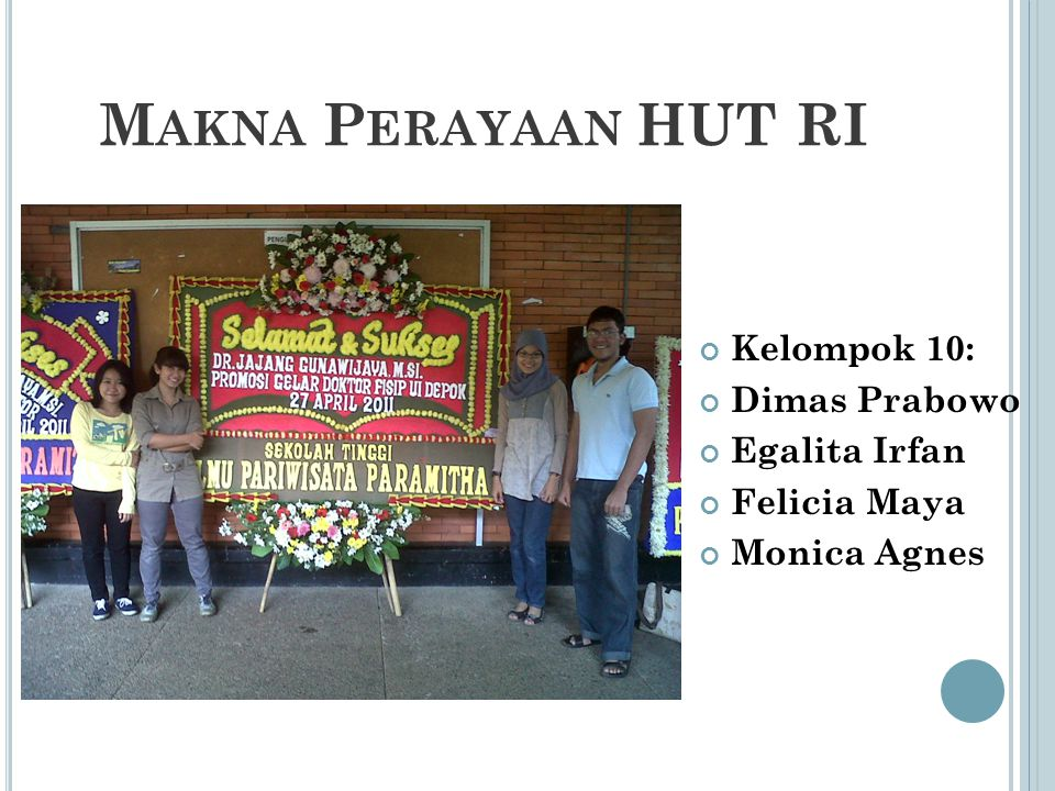 M AKNA P ERAYAAN HUT RI Kelompok 10: Dimas Prabowo Egalita Irfan Felicia Maya Monica Agnes
