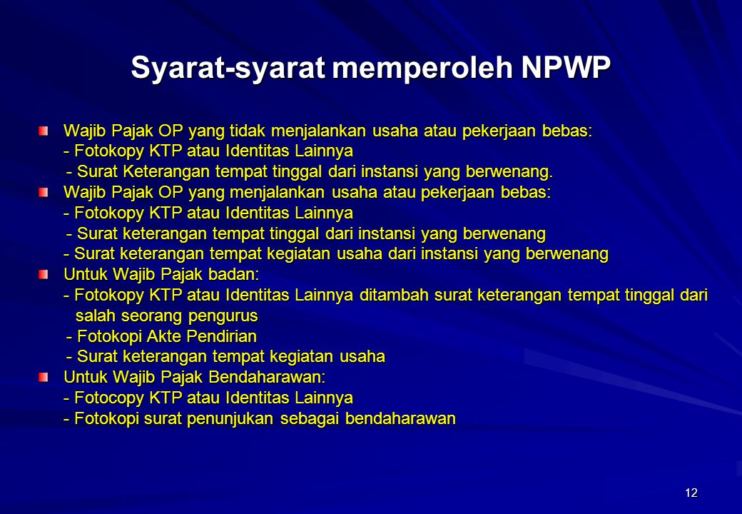 12 Syarat-syarat memperoleh NPWP Wajib Pajak OP yang tidak menjalankan usaha atau pekerjaan bebas: - Fotokopy KTP atau Identitas Lainnya - Surat Keter