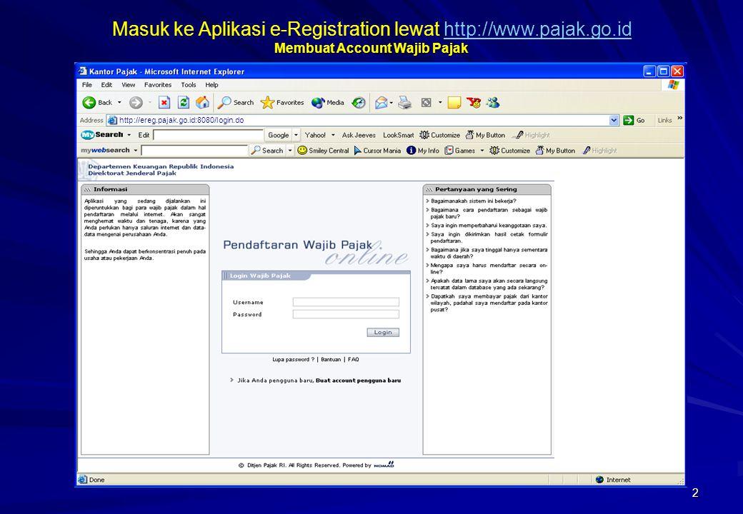 2 Membuat Account Wajib Pajak Masuk ke Aplikasi e-Registration lewat http://www.pajak.go.id Membuat Account Wajib Pajakhttp://www.pajak.go.id http://e