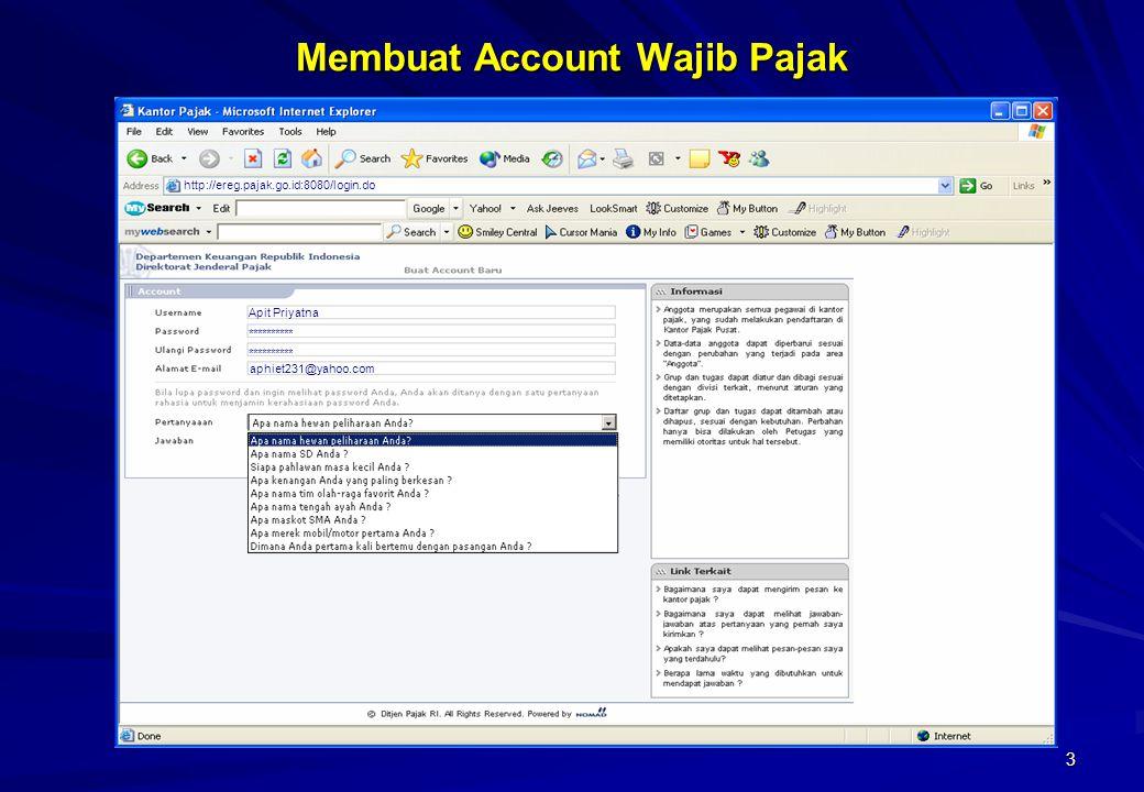 3 Membuat Account Wajib Pajak Apit Priyatna ********** aphiet231@yahoo.com kucing http://ereg.pajak.go.id:8080/login.do