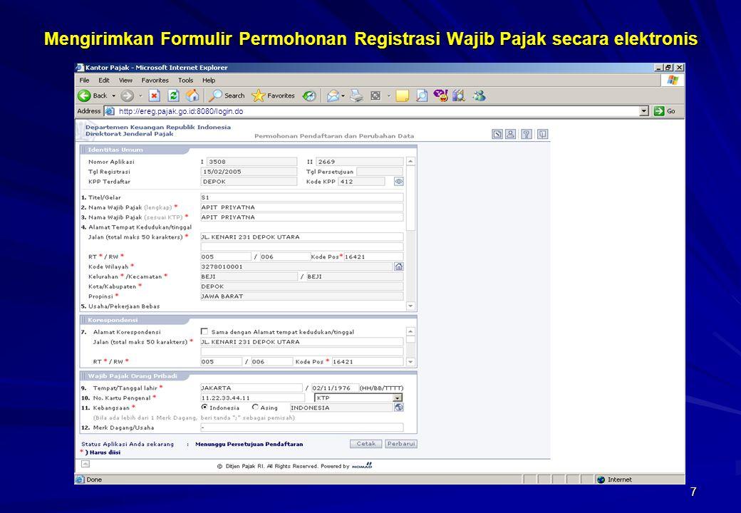7 Mengirimkan Formulir Permohonan Registrasi Wajib Pajak secara elektronis http://ereg.pajak.go.id:8080/login.do