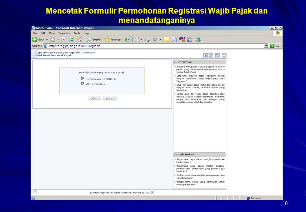 8 Mencetak Formulir Permohonan Registrasi Wajib Pajak dan menandatanganinya http://ereg.pajak.go.id:8080/login.do