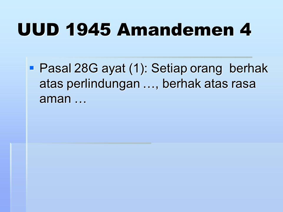 UUD 1945 Amandemen 4  Pasal 28G ayat (1): Setiap orang berhak atas perlindungan …, berhak atas rasa aman …