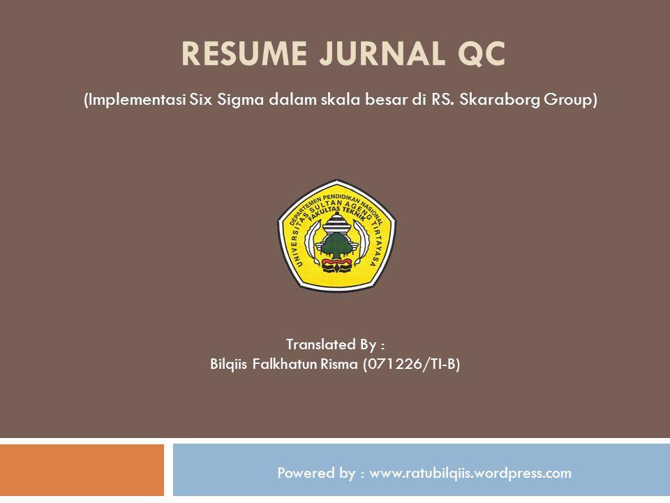 RESUME JURNAL QC (Implementasi Six Sigma dalam skala besar di RS. Skaraborg Group) Translated By : Bilqiis Falkhatun Risma (071226/TI-B) Powered by :