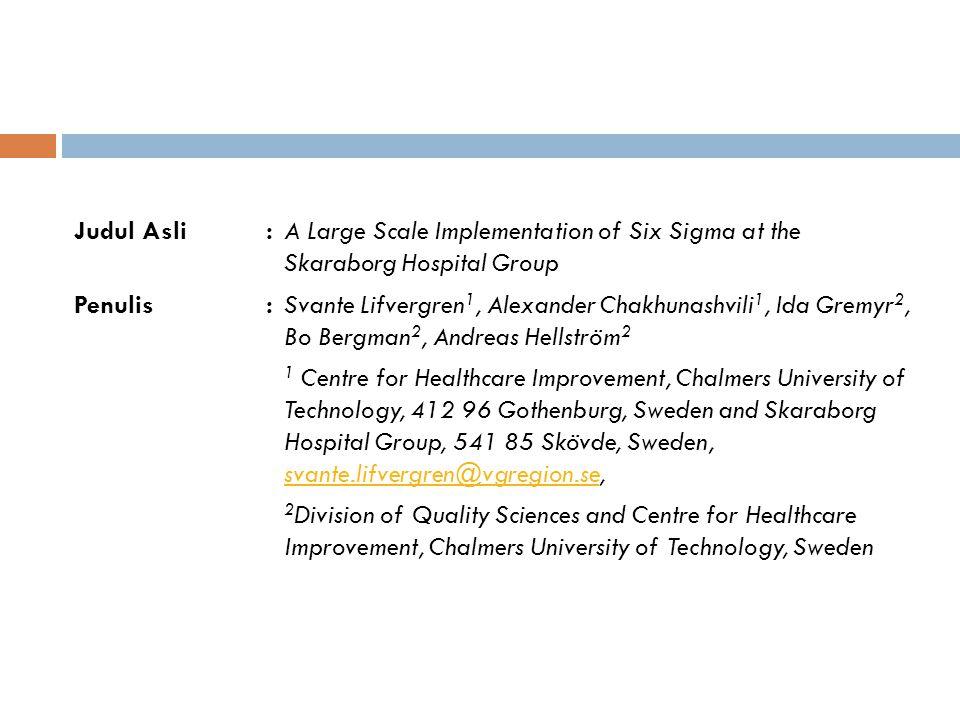 Judul Asli: A Large Scale Implementation of Six Sigma at the Skaraborg Hospital Group Penulis:Svante Lifvergren 1, Alexander Chakhunashvili 1, Ida Gre
