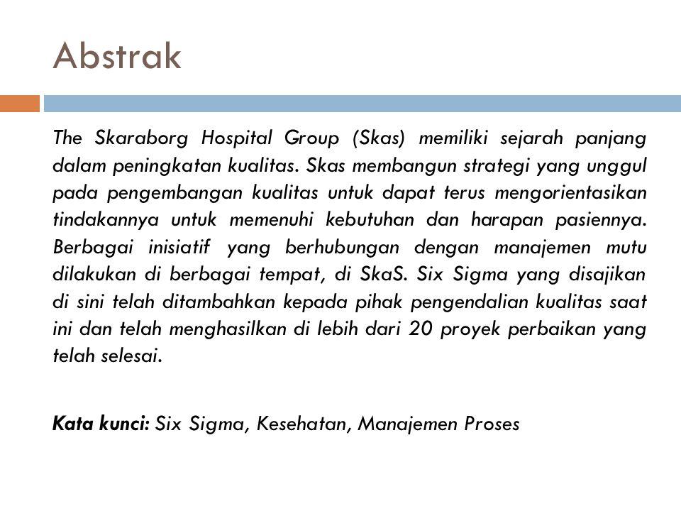 Pendahuluan Kasus yang disajikan dalam makalah ini adalah implementasi Six Sigma di Rumah Sakit Skaraborg Group (Skas).