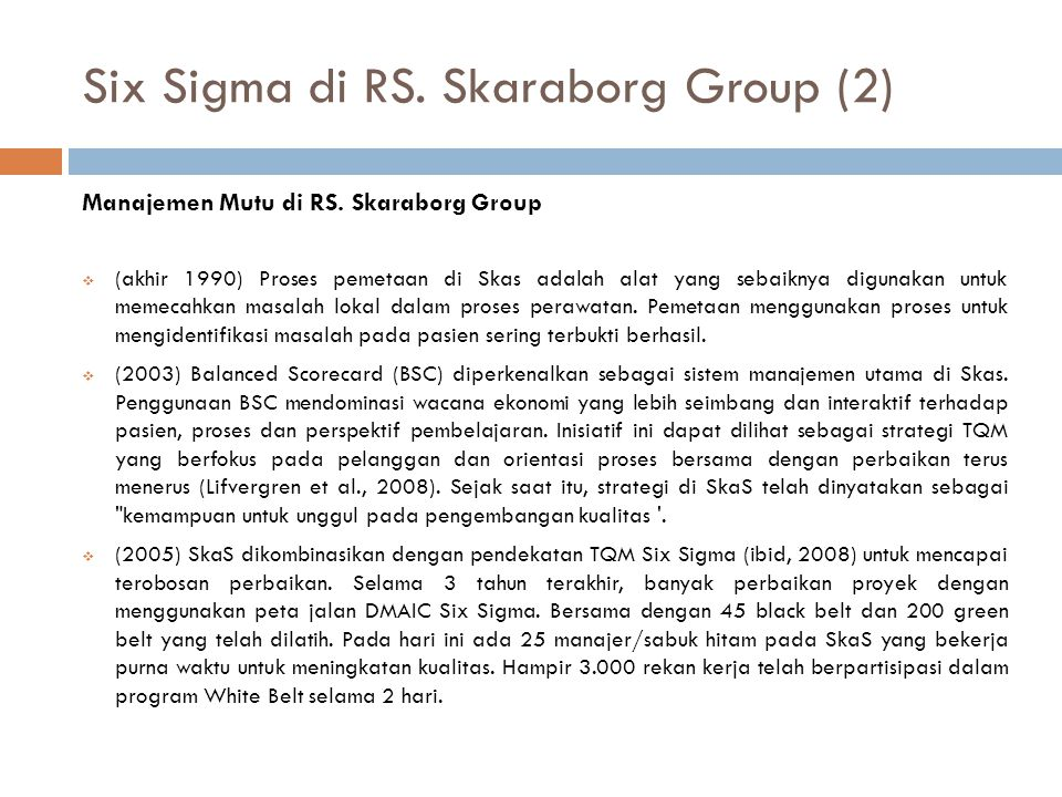 Six Sigma di RS. Skaraborg Group (2) Manajemen Mutu di RS. Skaraborg Group  (akhir 1990) Proses pemetaan di Skas adalah alat yang sebaiknya digunakan