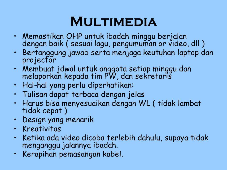 Multimedia Memastikan OHP untuk ibadah minggu berjalan dengan baik ( sesuai lagu, pengumuman or video, dll ) Bertanggung jawab serta menjaga keutuhan